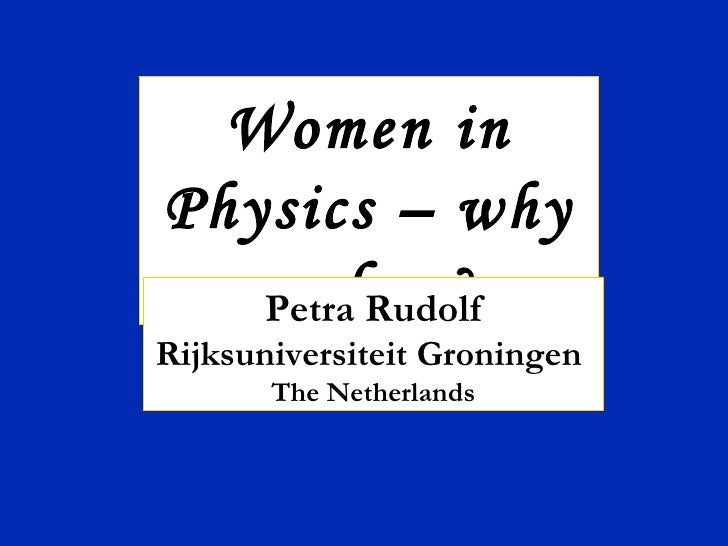 Women in Physics – why so few? Petra Rudolf Rijksuniversiteit Groningen  The Netherlands