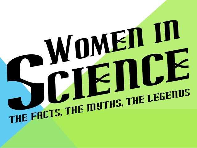 5 MYTHS ABOUT GIRLS AND SCIENCE Myth: From the time they start school, most girls are less interested in science than boys...