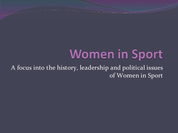 A focus into the history, leadership and political issues of Women in Sport