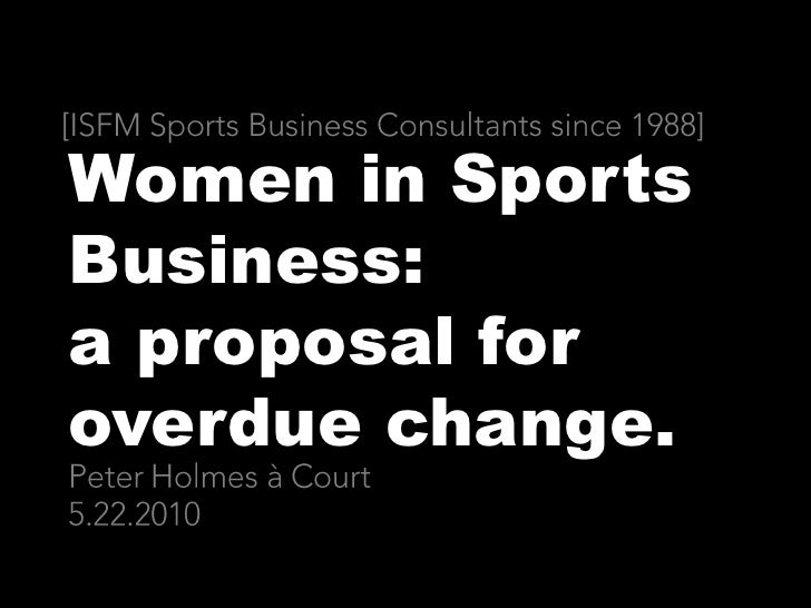 [ISFM Sports Business Consultants since 1988]<br />Women in Sports Business: a proposal for overdue change.    <br />Peter...