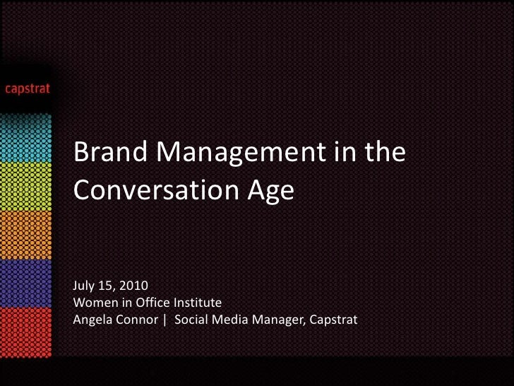 Brand Management in the Conversation Age<br />July 15, 2010 <br />Women in Office Institute  <br />Angela Connor |  Social...