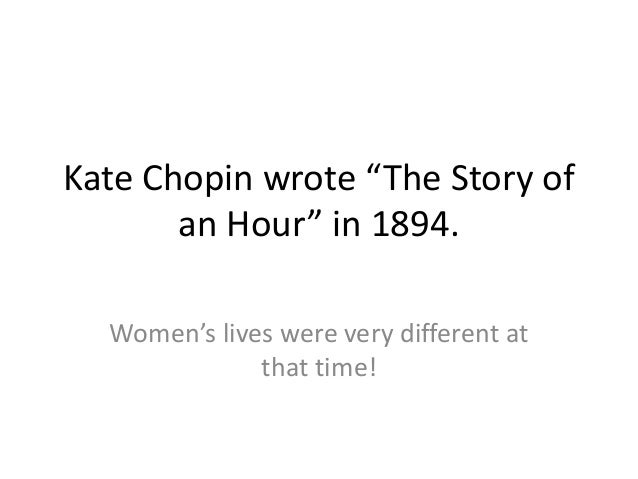 ironys looming involvement in the story of an hour by kate chopin Judge stone has served me well as a role model i'm the anon who suggested kate chopin's the story of an hour back in the with looming resource.