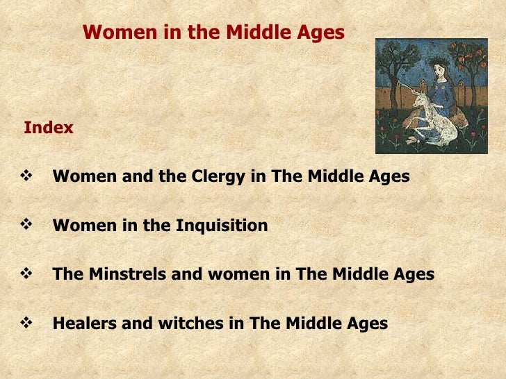 Women in the Middle Ages <ul><li>Index </li></ul><ul><li>Women and the Clergy in The Middle Ages </li></ul><ul><li>Women i...