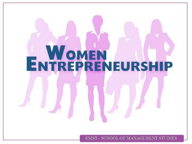 DEFINITION Women Entrepreneurs may be defined as the women or a group of women who initiate, organize and operate a busine...