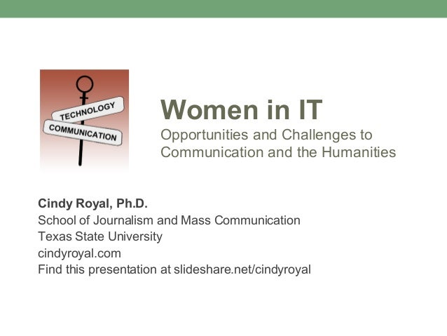 Women in IT                      Opportunities and Challenges to                      Communication and the HumanitiesCind...