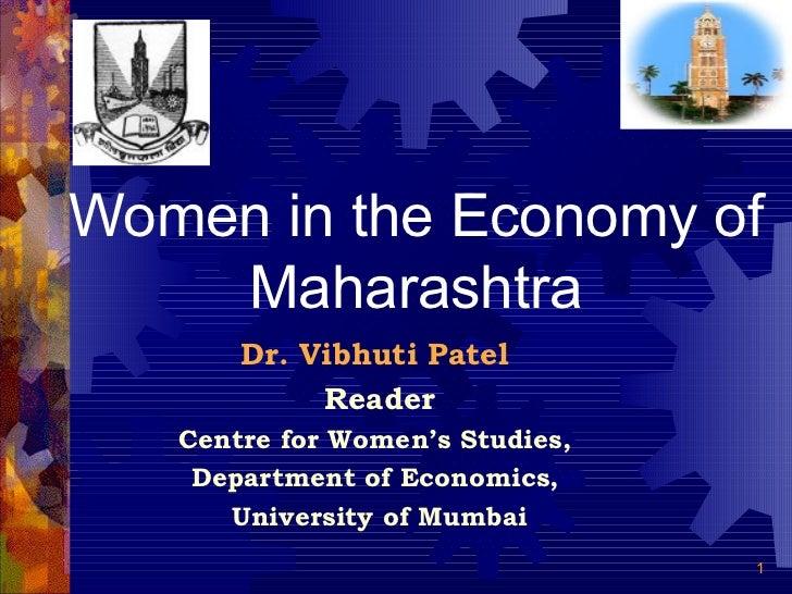 Women in the Economy of Maharashtra Dr. Vibhuti Patel   Reader Centre for Women's Studies,  Department of Economics,  Univ...