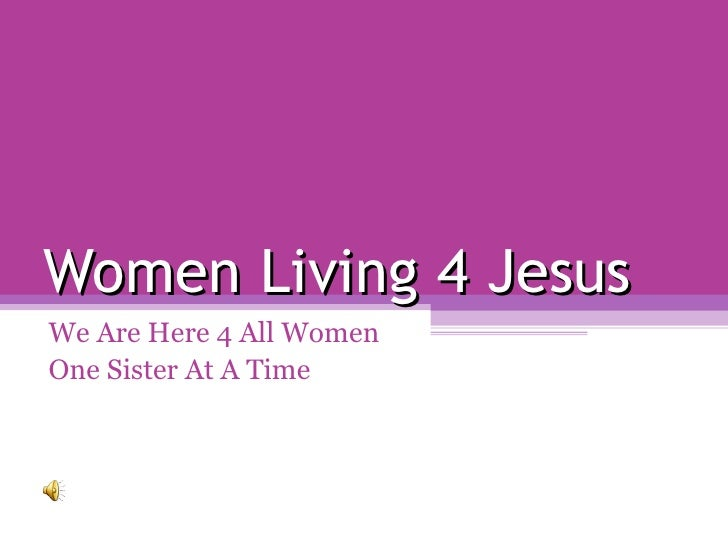 Women Living 4 Jesus We Are Here 4 All Women One Sister At A Time