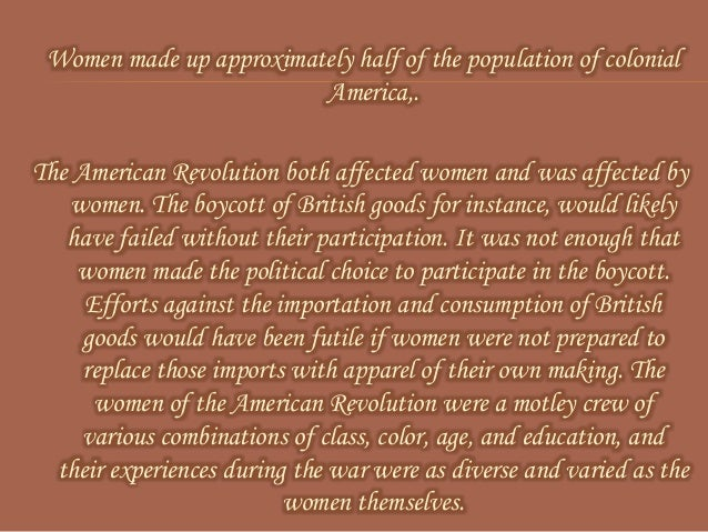 womens participation in the american revolution The emergence of women's sphere  while women often stayed at home during the years preceding the industrial revolution,  the american west demanded more of.