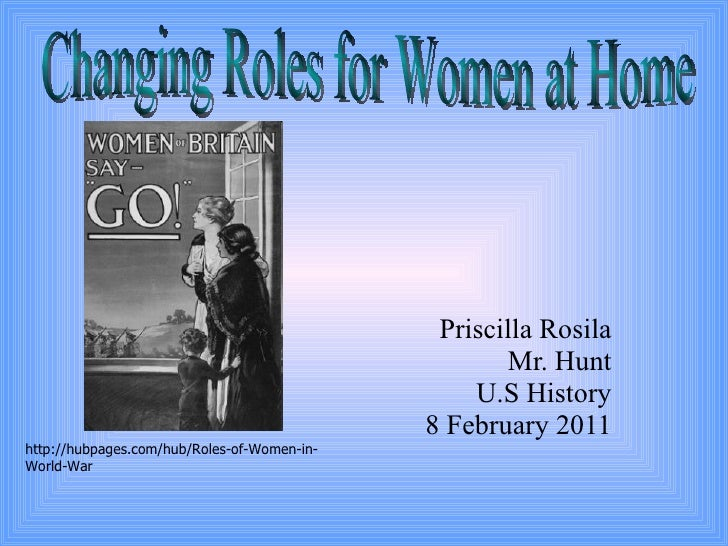 Priscilla Rosila Mr. Hunt U.S History 8 February 2011 Changing Roles for Women at Home http://hubpages.com/hub/Roles-of-Wo...