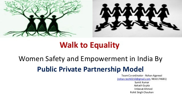 Walk to Equality Women Safety and Empowerment in India By Public Private Partnership Model Team Co-ordinator - Rohan Agarw...
