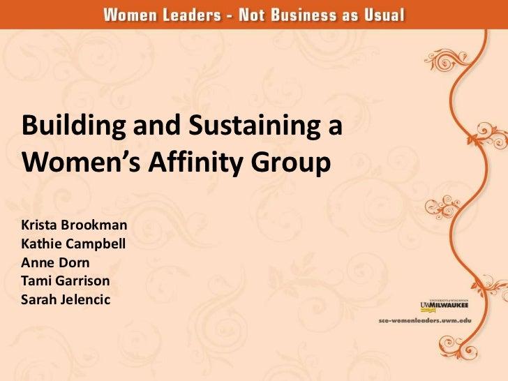 Building and Sustaining aWomen's Affinity GroupKrista BrookmanKathie CampbellAnne DornTami GarrisonSarah Jelencic