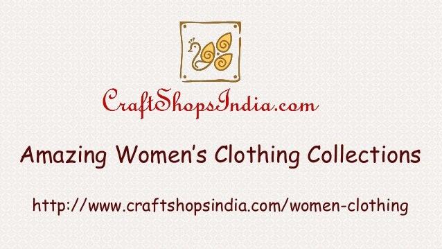 Amazing Women's Clothing Collections http://www.craftshopsindia.com/women-clothing