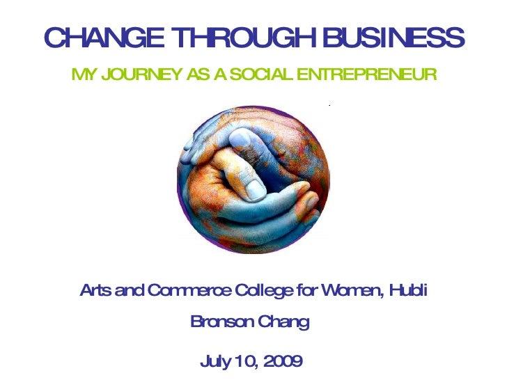 CHANGE THROUGH BUSINESS  M JOURNEY AS A SOCIAL ENTREPRENEUR   Y      Arts and Com erce College for W en, Hubli            ...