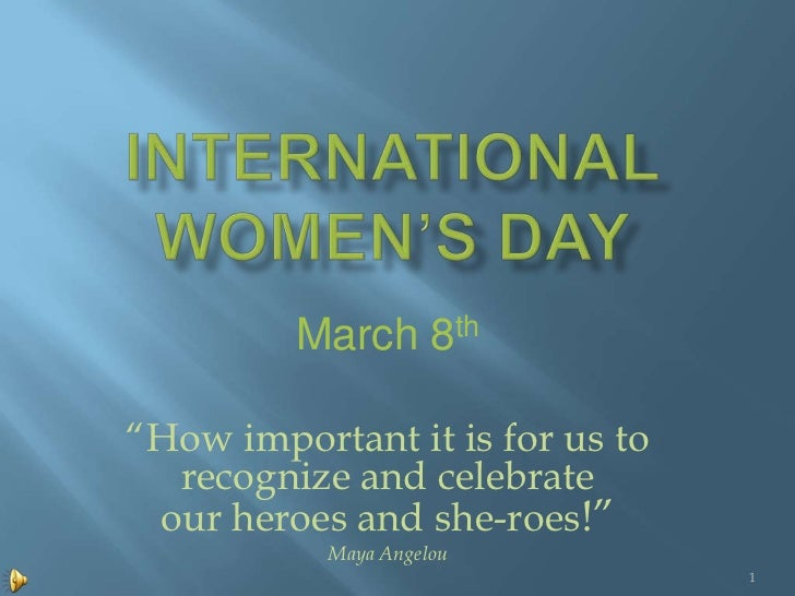 """March 8th""""How important it is for us to  recognize and celebrate our heroes and she-roes!""""           Maya Angelou         ..."""