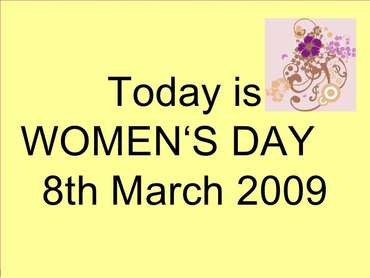Today is WOMEN'S DAY  8th March 2009