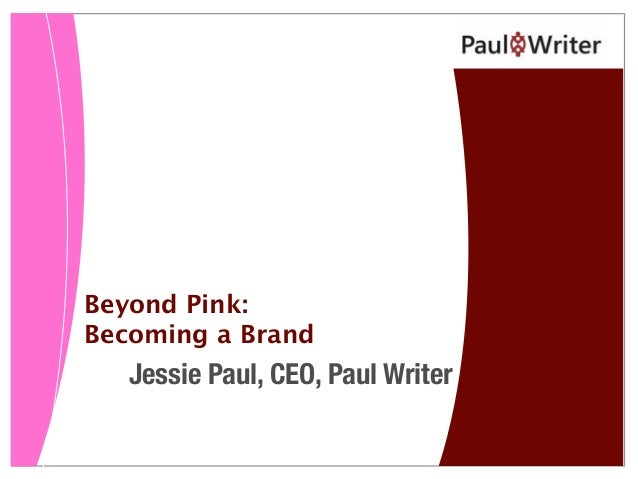 Beyond Pink: Becoming a Brand Jessie Paul, CEO, Paul Writer