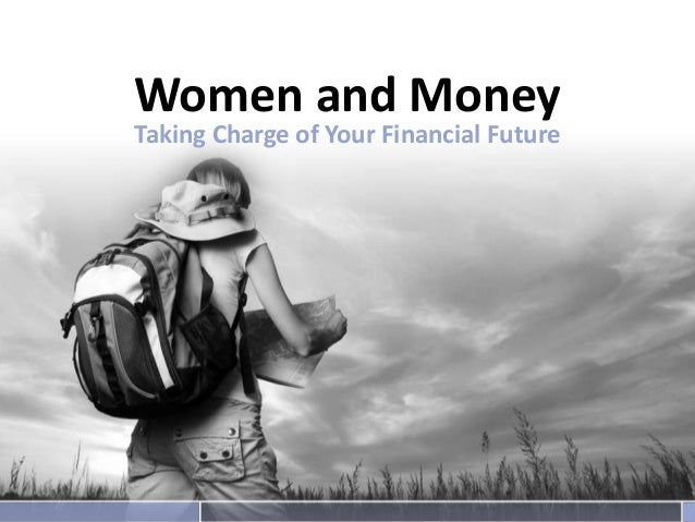 Women and Money Taking Charge of Your Financial Future