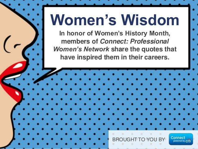 In honor of Women's History Month, members of Connect: Professional Women's Network share the quotes that have inspired th...