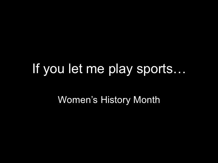 If you let me play sports…    Women's History Month