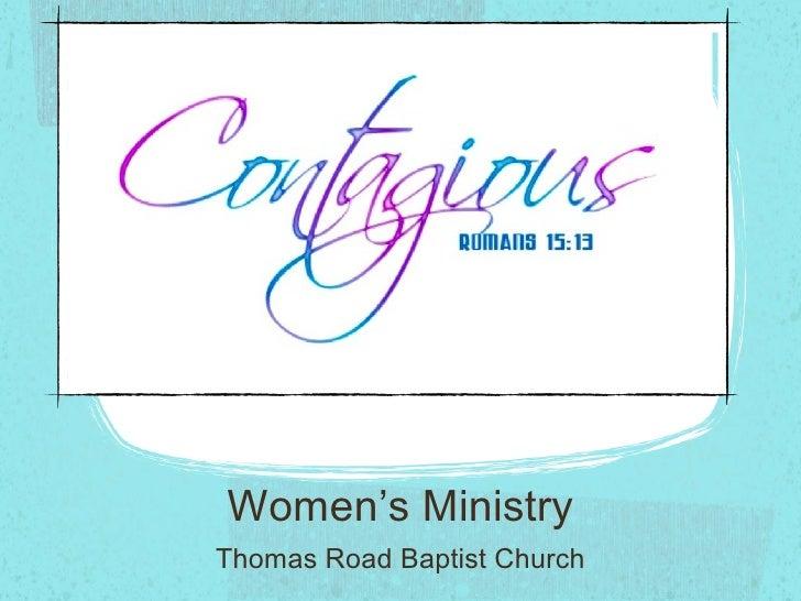 Women's Ministry <ul><li>Thomas Road Baptist Church </li></ul>