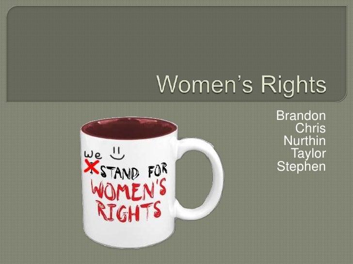 Women's Rights<br />Brandon<br />Chris<br />Nurthin<br />Taylor<br />Stephen<br />