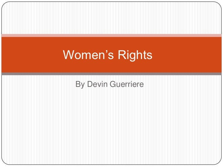 By Devin Guerriere<br />Women's Rights <br />