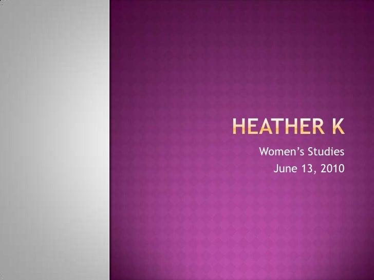 HEATHER K<br />Women's Studies<br />June 13, 2010<br />