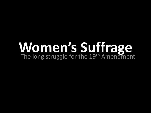 Women's the 19 Amendment                   thThe long struggle for                      Suffrage
