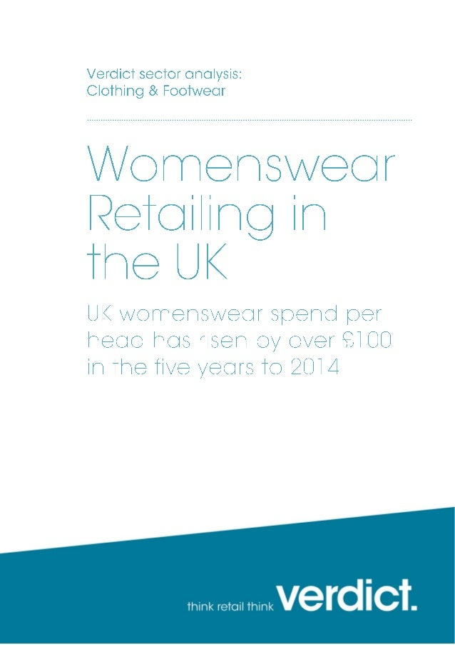 April 2014 Womenswear Retailing in the UK Womenswear spend per head Women will spend an extra £21.46 on clothing in 2014 F...