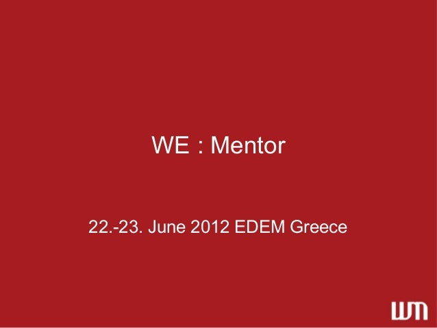 WE : Mentor22.-23. June 2012 EDEM Greece
