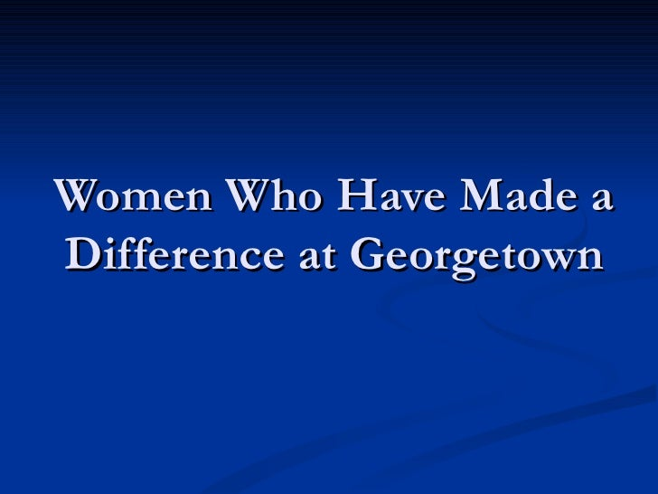 Women Who Have Made a Difference at Georgetown