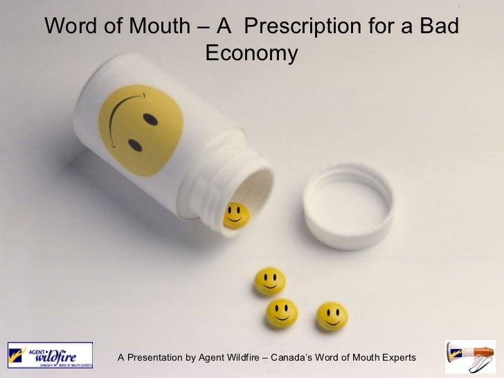 Word of Mouth – A  Prescription for a Bad Economy A Presentation by Agent Wildfire – Canada's Word of Mouth Experts