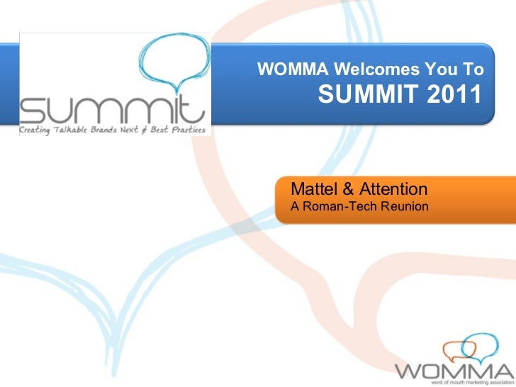 WOMMA Welcomes You To SUMMIT 2011 Mattel & Attention A Roman-Tech Reunion