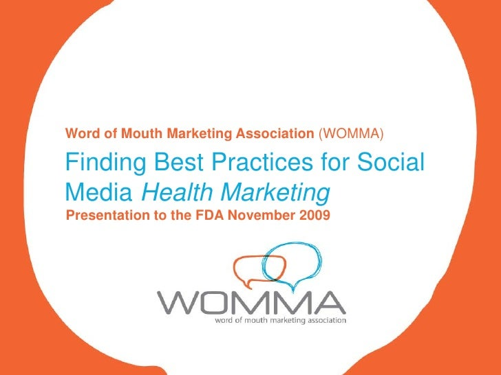 Word of Mouth Marketing Association (WOMMA)  Finding Best Practices for Social Media Health Marketing Presentation to the ...