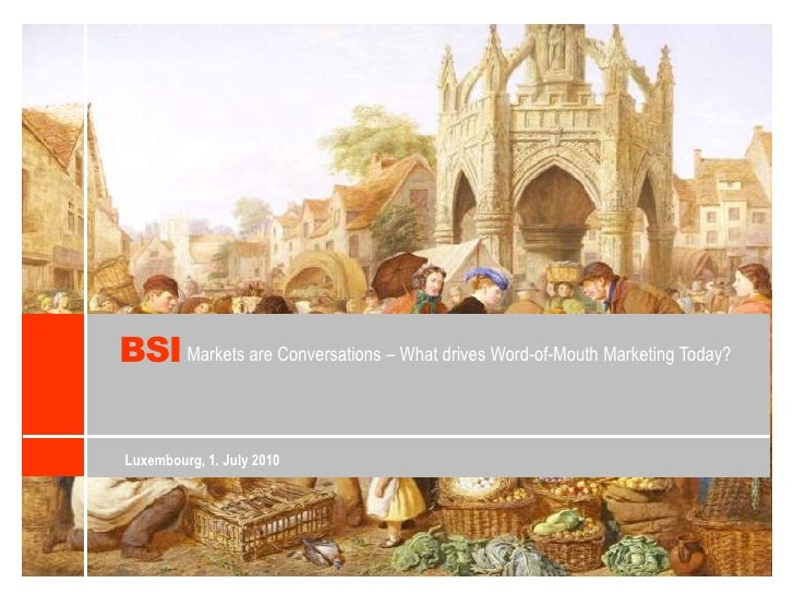 BSI<br />MarketsareConversations – Whatdrives Word-of-Mouth Marketing Today? <br />Luxembourg, 1. July 2010<br />