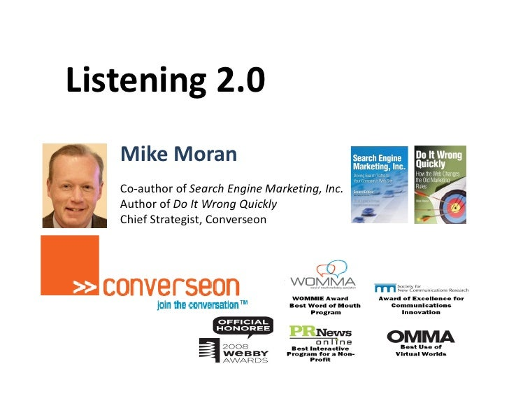 Listening 2.0    Mike Moran    Co-author of Search Engine Marketing, Inc.    Author of Do It Wrong Quickly    Chief Strate...