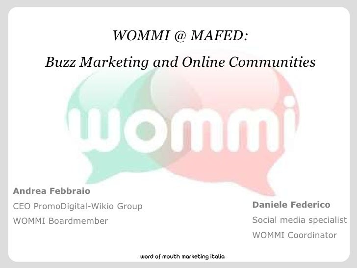 WOMMI @ MAFED:<br />Buzz Marketing and Online Communities<br />Andrea Febbraio <br />CEO PromoDigital-Wikio Group <br />WO...