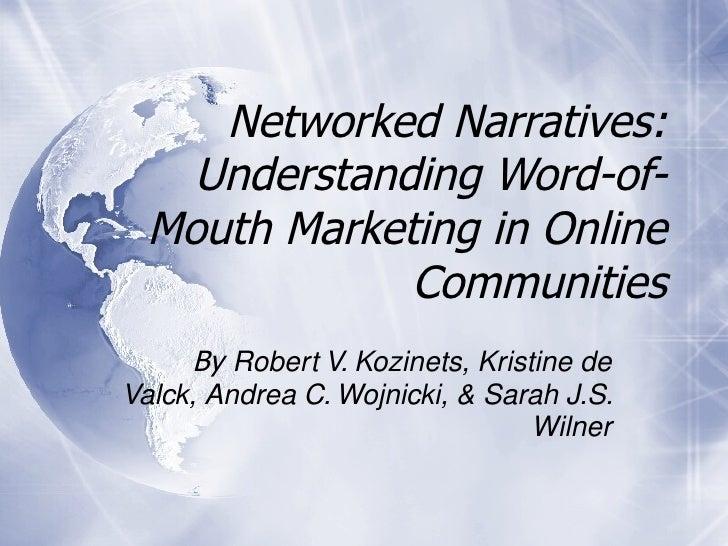 Networked Narratives: Understanding Word-of-Mouth Marketing in Online Communities By  Robert V. Kozinets, Kristine de Valc...