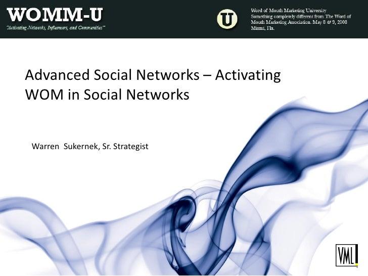 Advanced Social Networks – Activating WOM in Social Networks   Warren Sukernek, Sr. Strategist
