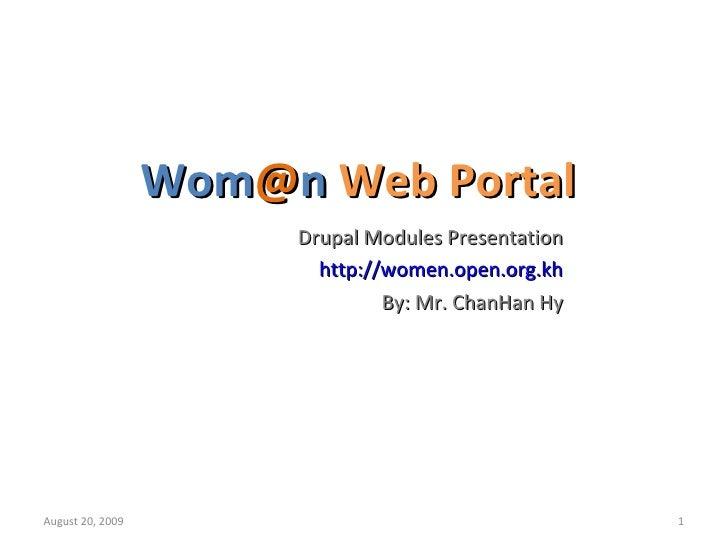 Wom @ n  Web Portal Drupal Modules Presentation http://women.open.org.kh By: Mr. ChanHan Hy June 6, 2009