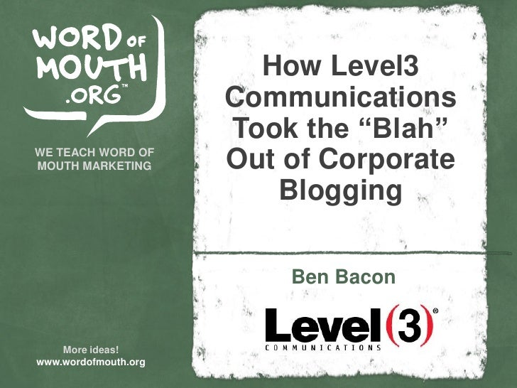 "How Level3 Communications Took the ""Blah"" Out of Corporate Blogging, presented by Ben Bacon"