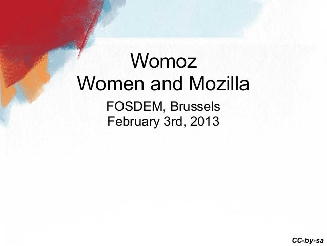 WomozWomen and Mozilla  FOSDEM, Brussels  February 3rd, 2013                       CC-by-sa