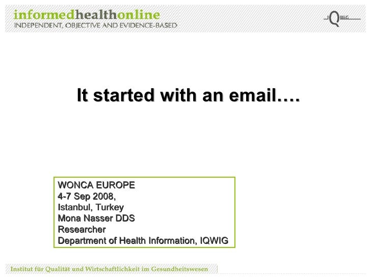 It  started with an email…. WONCA EUROPE  4-7 Sep 2008, Istanbul, Turkey Mona Nasser DDS Researcher Department of Health I...