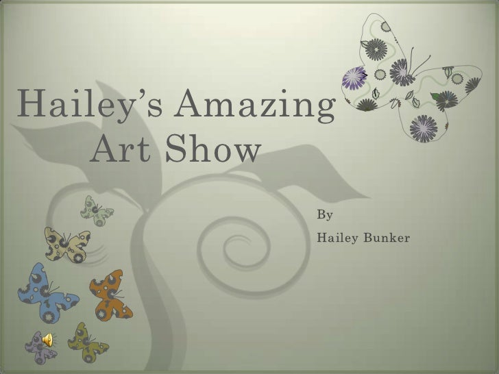 Hailey's Amazing Art Show<br />By<br />Hailey Bunker<br />