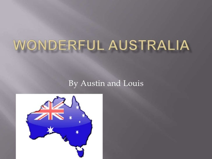 Wonderful AUSTRALIA <br />By Austin and Louis<br />