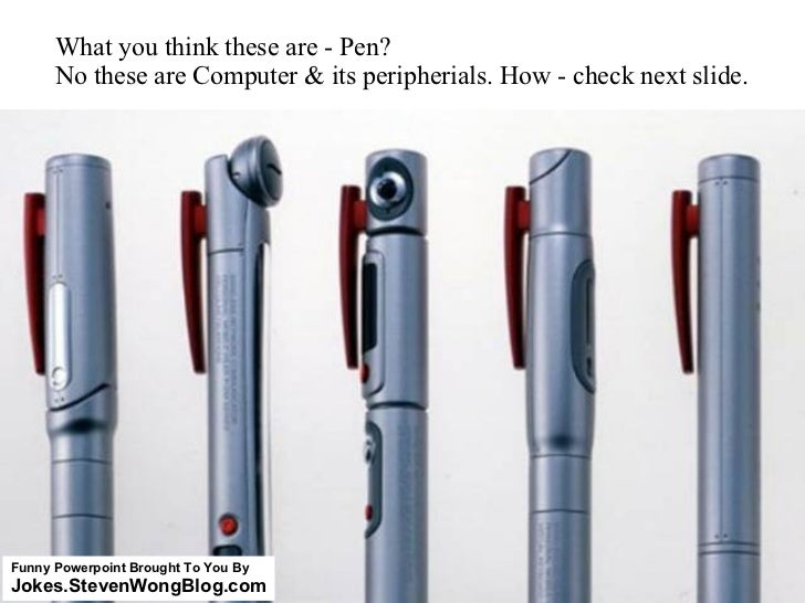 What you think these are - Pen?  No these are Computer & its peripherials. How - check next slide. Funny Powerpoint Brough...