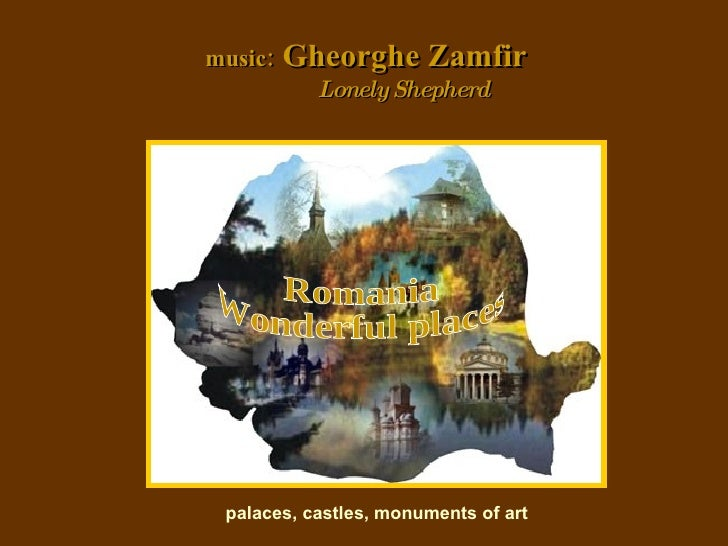 Romania Wonderful places music:  Gheorghe Zamfir Lonely Shepherd palaces, castles, monuments of art