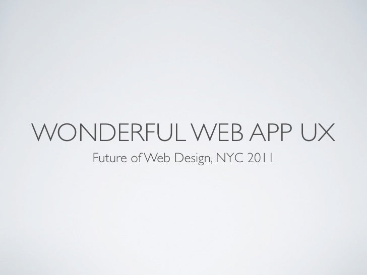 WONDERFUL WEB APP UX    Future of Web Design, NYC 2011
