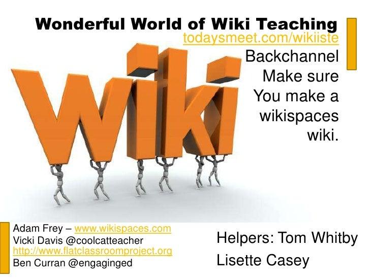 Wonderful World of Wiki Teaching                                      todaysmeet.com/wikiiste                             ...