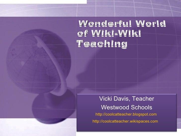 Vicki Davis, Teacher Westwood Schools http://coolcatteacher.blogspot.com   http://coolcatteacher.wikispaces.com